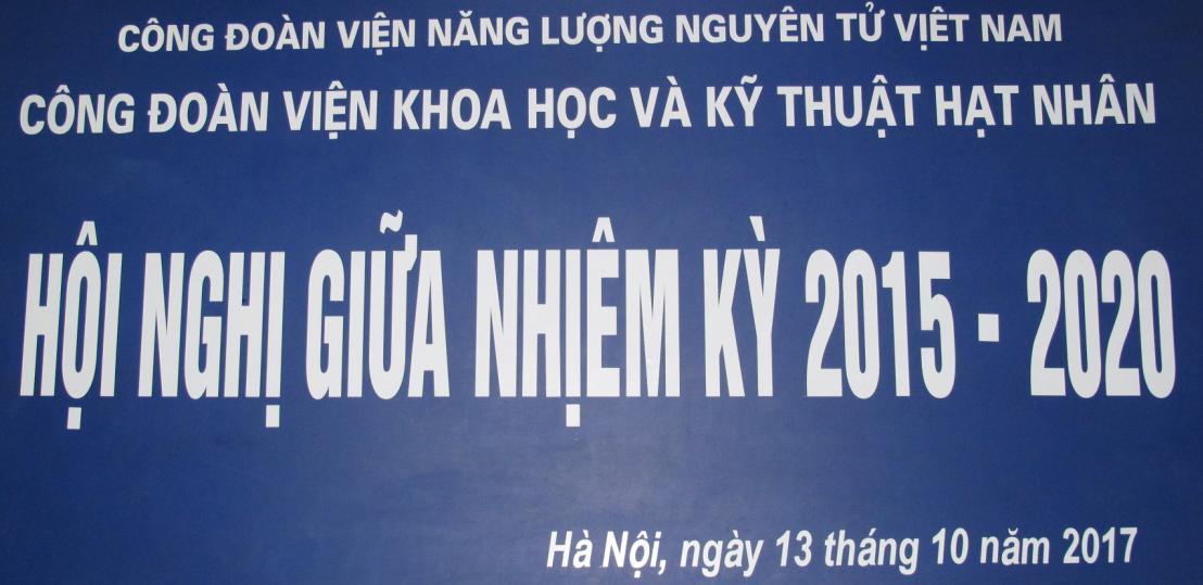Công đoàn Viện Khoa học và Kỹ thuật hạt nhân tổ chức Hội nghị sơ kết giữa nhiệm kỳ 2015-2020
